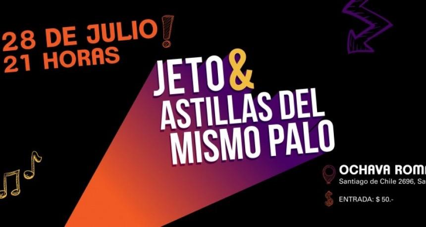 28/7 - Jeto en Si Bemol & Astillas Del Mismo Palo en Ochava Roma