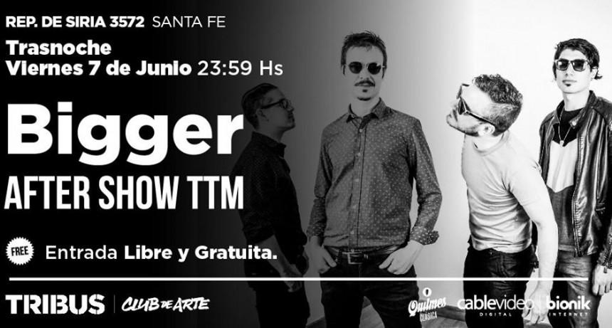 7/6 - BIGGER en Tribus Club de Arte Santa Fe!
