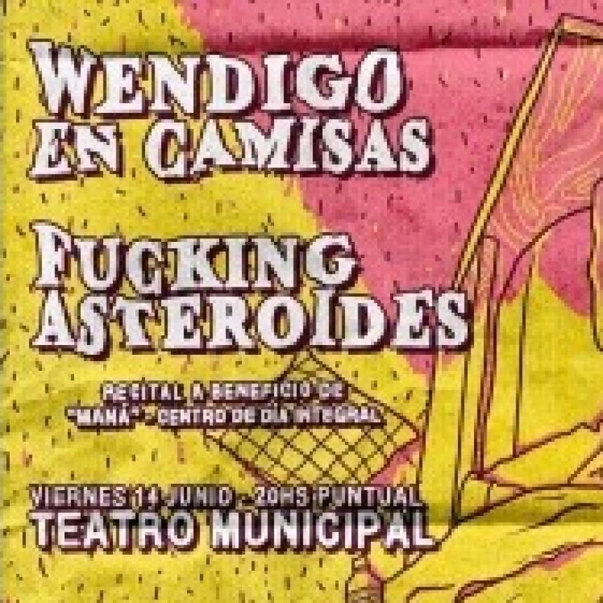 14/6 - Wendigo en Camisas & Fucking Asteroides