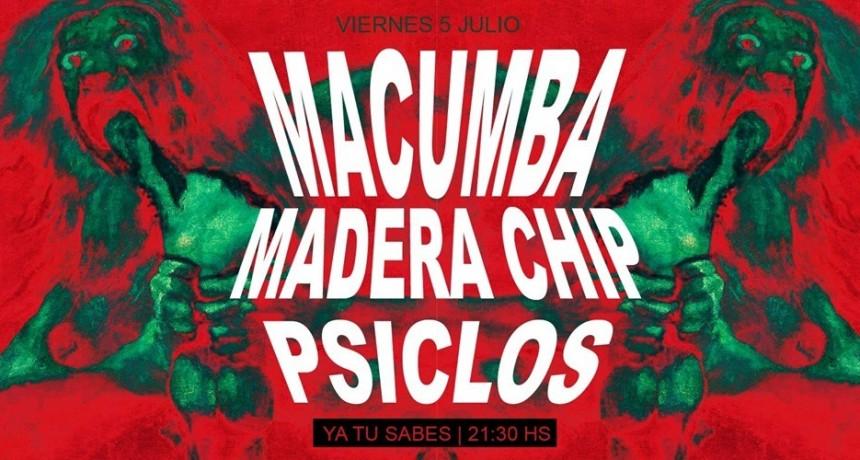 5/7 - Macumba & Madera Chip & Psiclos