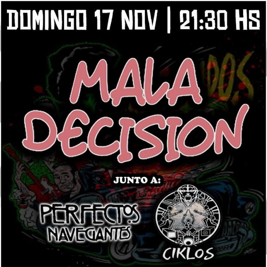 17/11 - Mala Decisión + Ciklos + Perfectos Navegantes